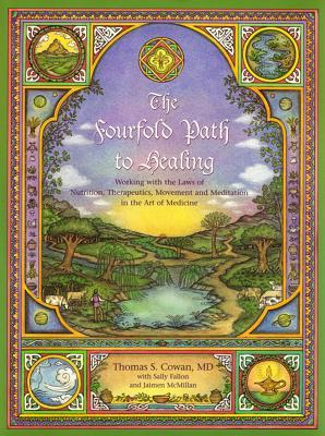 Picture of The Fourfold Path to Healing : Working with the Laws of Nutrition, Therapeutics, Movement and Meditation in the Art of Medicine Book Cover